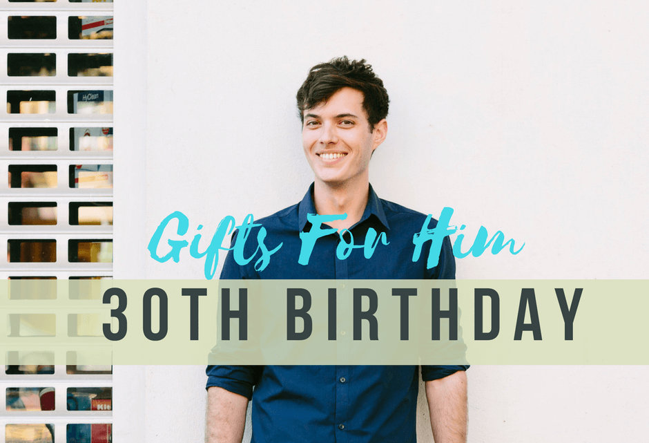 30th birthday gifts for him