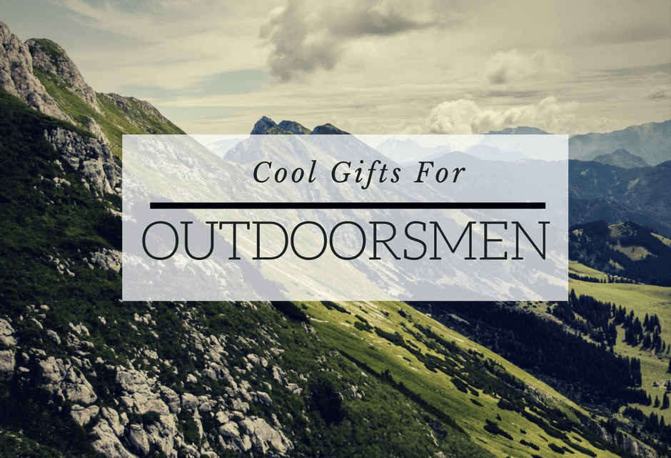 Cool Gifts for Outdoorsmen