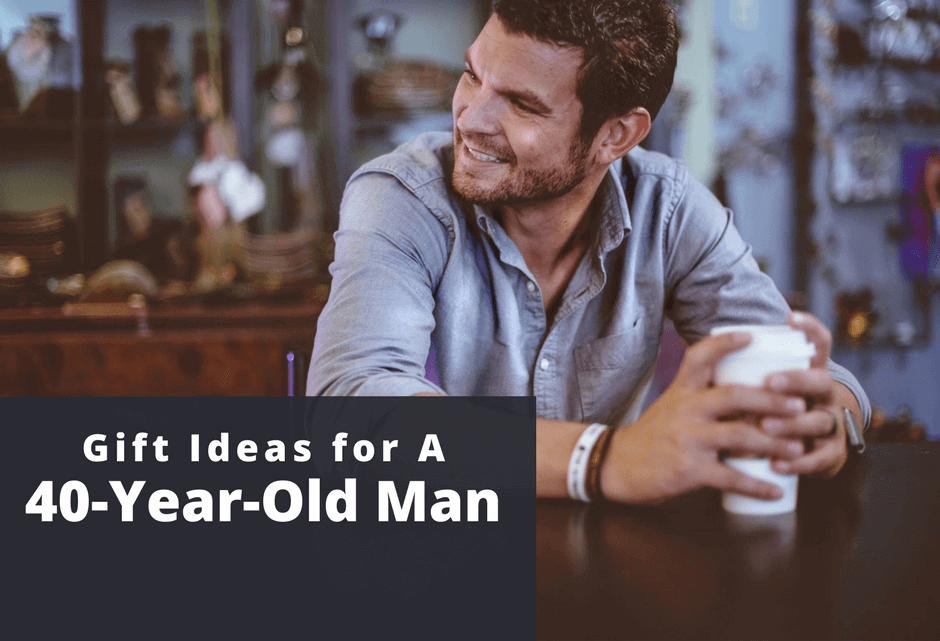 18 Great Gift Ideas For A 40 Year Old Man
