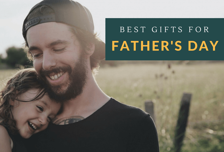 the best fathers day gifts for 2017