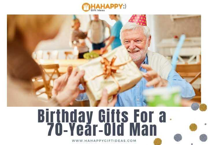 70th Birthday Gifts For a 70-Year-Old Man ( Gift Ideas For men over 70)