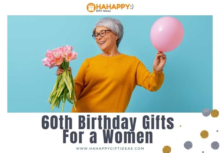 60th Birthday Gift Ideas for Women (19+ Gifts for A 60-Year-Old Woman)