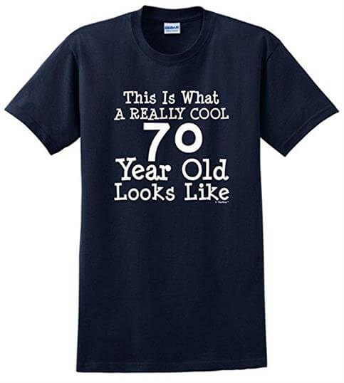This Is What A Really Cool 70 Year Old Looks Like T Shirt