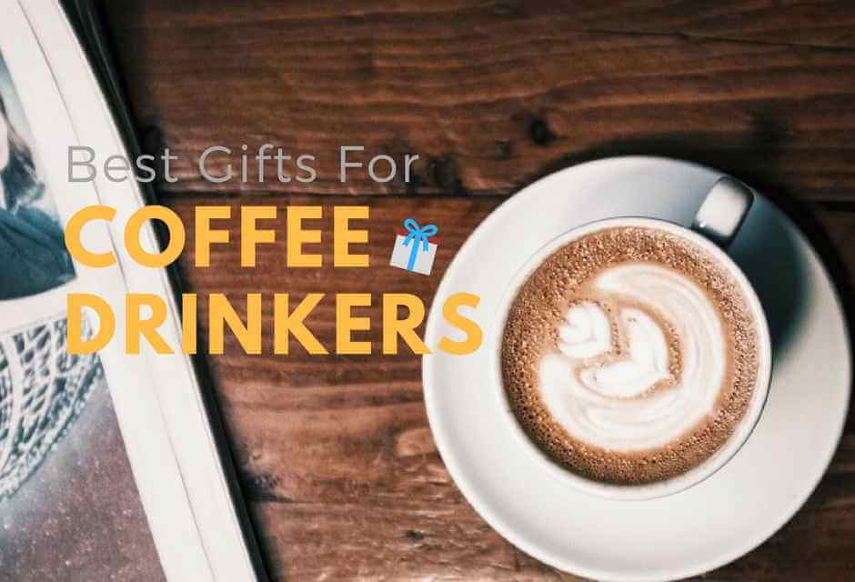 The Best Coffee Gifts For Coffee Drinkers