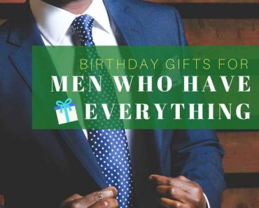 The Birthday Gifts For Men Who Have Everything