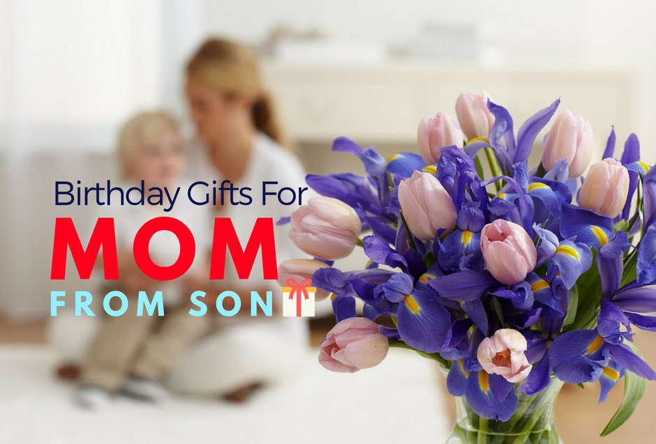 Birthday Gifts For Mom From Son
