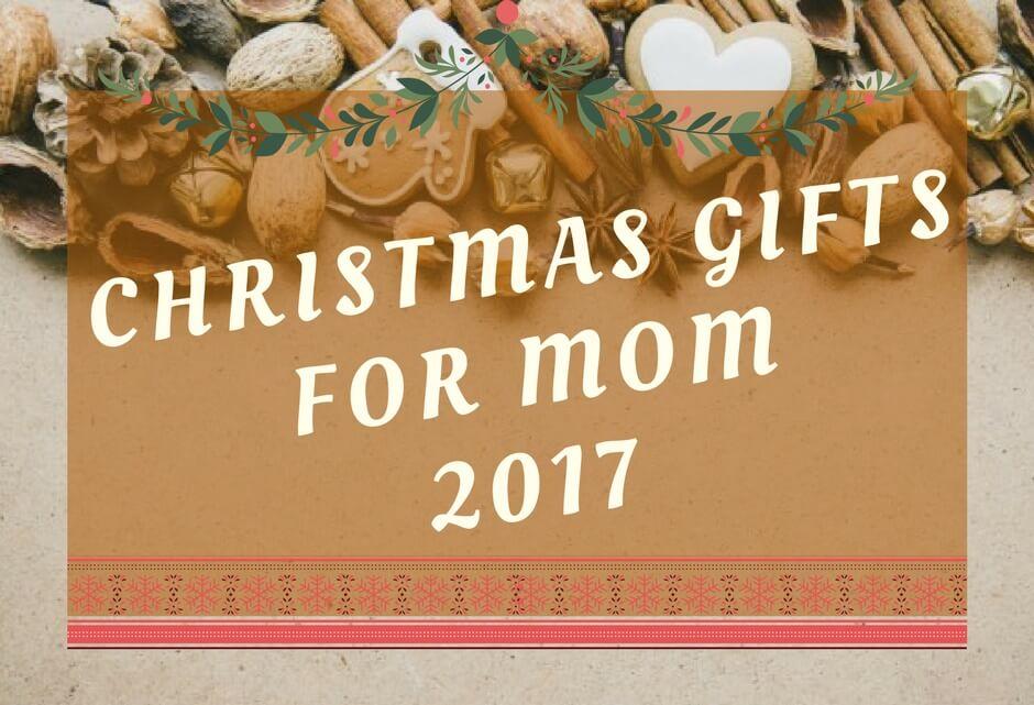 25 Good Christmas Presents For Mom 2017 Unique Gifts Your