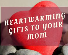 Heartwarming Gifts to Your Mom