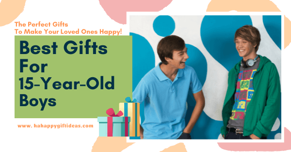 Best Gifts For 15-Year-Old Boys